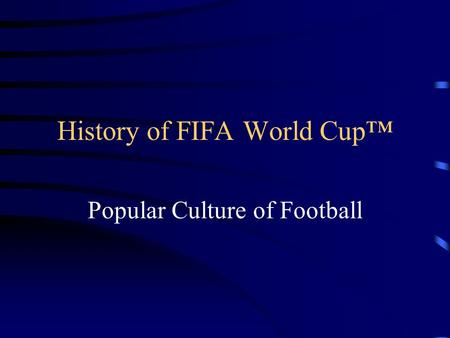 History of FIFA World Cup Popular Culture of Football.
