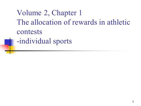 1 Volume 2, Chapter 1 The allocation of rewards in athletic contests -individual sports.
