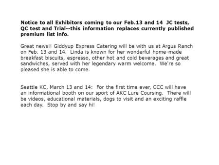 Notice to all Exhibitors coming to our Feb.13 and 14 JC tests, QC test and Trial--this information replaces currently published premium list info. Great.