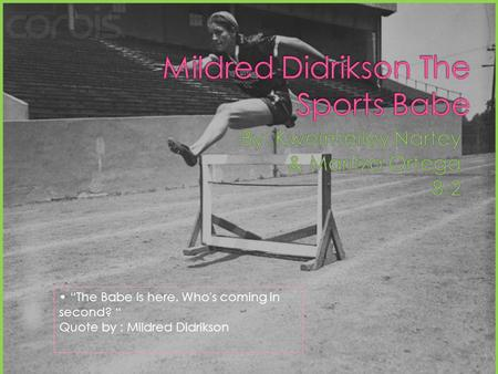 The Babe is here. Who's coming in second? Quote by : Mildred Didrikson.
