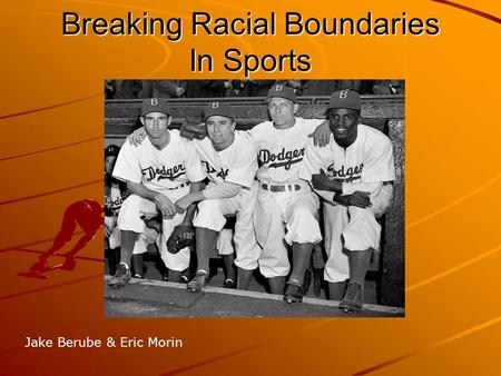 Breaking Racial Boundaries In Sports Jake Berube & Eric Morin.