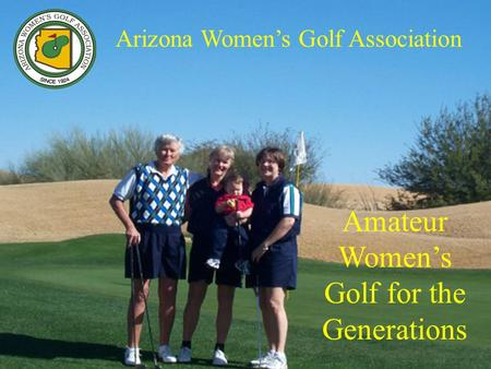 Arizona Womens Golf Association Amateur Womens Golf for the Generations.