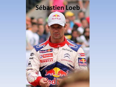 Sébastien Loeb. Career He is the best French sportsman. He was born 26 February 1974 in Haguenau, Alsace. He is a French rally driver, he drives for Citroën.