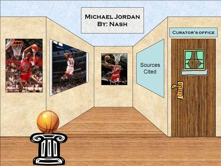 Curators office Michael Jordan By: Nash Sources Cited.