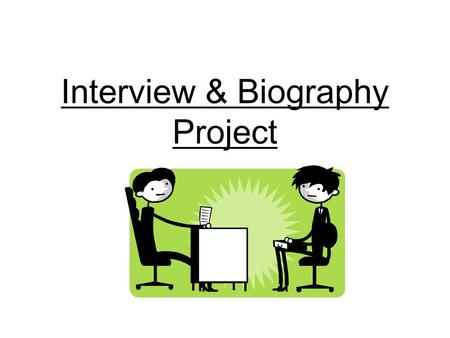 Interview & Biography Project. Tasks: Develop open-ended questions Interview another student Write a biographic profile 2-3 paragraphs, Typed, Double-Spaced.