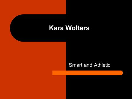 Kara Wolters Smart and Athletic. Child hood At 12 years old she was 63 so her peers called her Jolly Green Giant and Too Tall. She went to high school.
