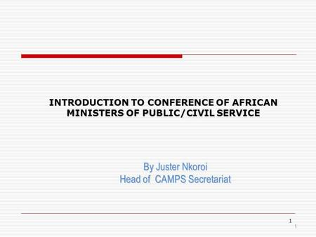 1 INTRODUCTION TO CONFERENCE OF AFRICAN MINISTERS OF PUBLIC/CIVIL SERVICE INTRODUCTION TO CONFERENCE OF AFRICAN MINISTERS OF PUBLIC/CIVIL SERVICE By Juster.