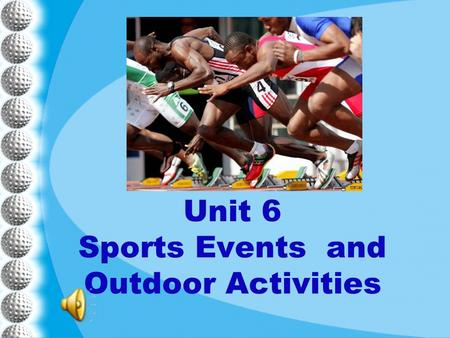 Unit 6 Sports Events and Outdoor Activities. Unit 6 New Practical English 1 Session 2 Section III Maintaining a Sharp Eye Passage I.