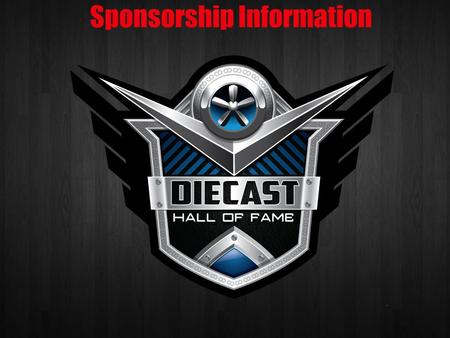 Sponsorship Information. About The Event The Diecast Hall of Fame has quickly become a leader in recognition award programs. The automobile is one of.