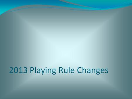 2013 Playing Rule Changes 11-27-12. Rule 2 Section 1 Table: The pitching distance for Girls Junior Olympic 14 and Under A/B classification of play shall.