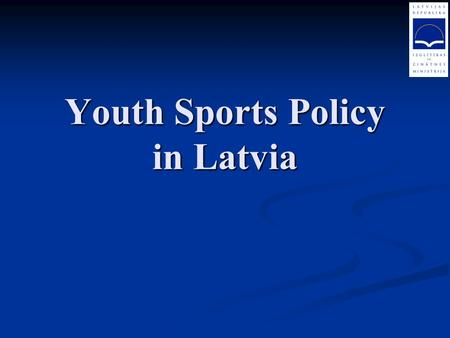 Youth <strong>Sports</strong> Policy in Latvia