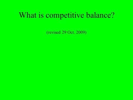 What is competitive balance? (revised 29 Oct. 2009)