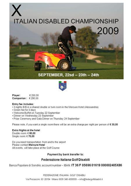 ITALIAN DISABLED CHAMPIONSHIP X 2009 FEDERAZIONE ITALIANA GOLF DISABILI Via Procaccini, 63 20154 Milano 0039 348 4559559 – Player: