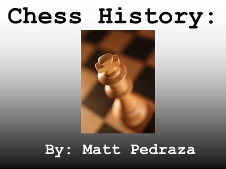 Chess History: By: Matt Pedraza. History: Paul MorphyAdolf Anderssen Francois Andre Philidor Before the official World Championship title was created,
