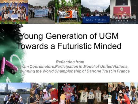Young Generation of UGM Towards a Futuristic Minded Reflection from Program Coordinators,Participation in Model of United Nations, and Winning the World.