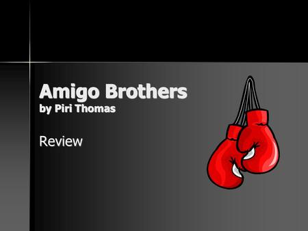 Amigo Brothers by Piri Thomas Review. 1. What is setting? The time and place in which the events of a story occur. The time and place in which the events.