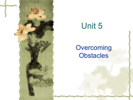 Unit 5 Overcoming Obstacles. Objectives to grasp the main idea and the structure of the text (narration with a flashback) to appreciate the narrative.