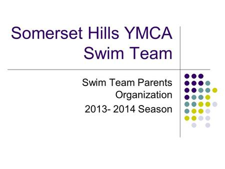 Somerset Hills YMCA Swim Team Swim Team Parents Organization 2013- 2014 Season.