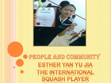 Esther Yan Yu Jia is 15 years old.She was born on 3rd March 1996 in Kuantan,Pahang.Her hobby is playing squash and her ambition is to be a lawyer.She.