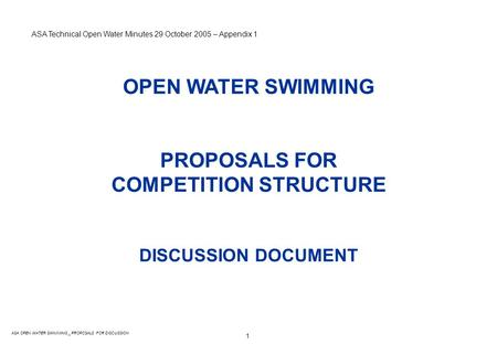 1 ASA OPEN WATER SWIMMING _ PROPOSALS FOR DISCUSSION OPEN WATER SWIMMING PROPOSALS FOR COMPETITION STRUCTURE DISCUSSION DOCUMENT ASA Technical Open Water.
