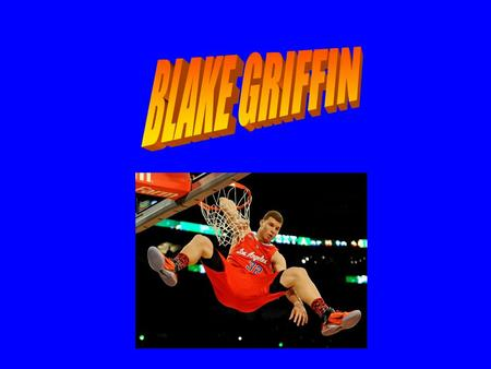 Who is Blake? American basketball player for the national basketball association NBA for the Los Angeles Clippers His full name is Blake Austin Griffin.