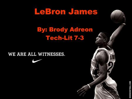 LeBron James By: Brody Adreon Tech-Lit 7-3. Introduction Plays for the Miami Heat Went to St. Vincent St. Marys High School He is a 68 small forward He.