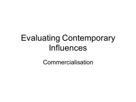 Evaluating Contemporary Influences Commercialisation.
