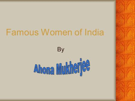 Famous Women of India By Ahona Mukherjee.