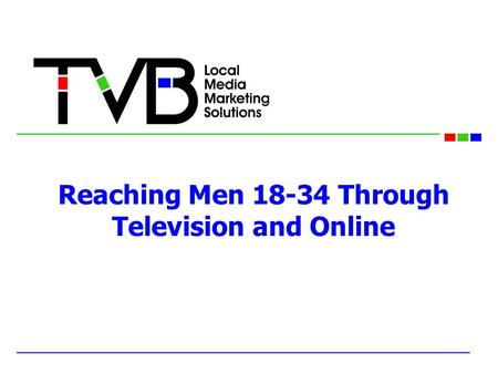 Reaching Men 18-34 Through Television and Online.