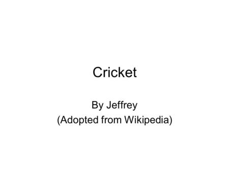 Cricket By Jeffrey (Adopted from Wikipedia). Cricket, the Mote? Nice Try!