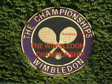 Romanov Vitaly 7 V. What is it? Wimbledon Championships - the oldest tennis tournament, one of the four Grand Slam tournaments. Held annually in June.
