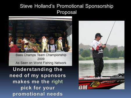 Steve Hollands Promotional Sponsorship Proposal Bass Champs Team Championship 2009 As Seen on World Fishing Network.