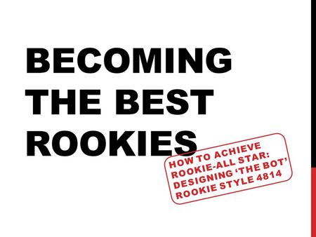 BECOMING THE BEST ROOKIES HOW TO ACHIEVE ROOKIE-ALL STAR: DESIGNING THE BOT ROOKIE STYLE 4814.