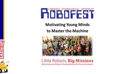 Motivating Young Minds to Master the Machine. Faith Kurily, Robofest Coordinator Full time, started September 11, 2013 248-204-3568