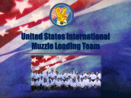 United States International Muzzle Loading Team A Standard to Maintain.