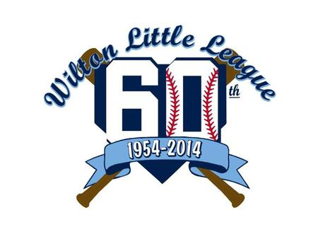 Wilton Little League Our objective: to implant in our players the ideals of good sportsmanship, honesty, loyalty, courage and respect for authority, so.