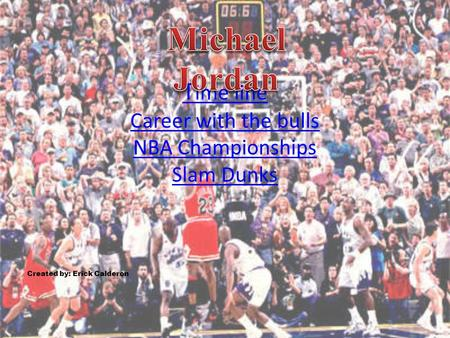 T ime line Career with the bulls NBA Championships Slam Dunks Created by: Erick Calderon.