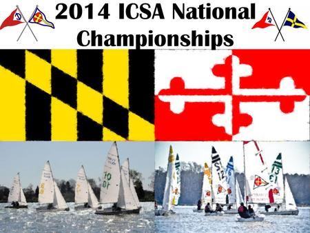 2014 ICSA National Championships. . Schedule of Events ICSA Spring Meeting (5/26) USNA Monday Womens (5/27-30) USNA Tuesday-Friday Team Race (5/31 – 6/2)