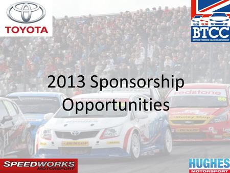2013 Sponsorship Opportunities. What is BTCC NGTC Specification The Team The Driver Media Coverage Opportunity Hospitality Contents.