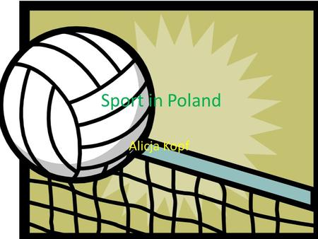 Sport in Poland Alicja Kopf. Sport in Poland. In Poland there are lot of sport disciplines, both amateur and professional. The most popular ones are: