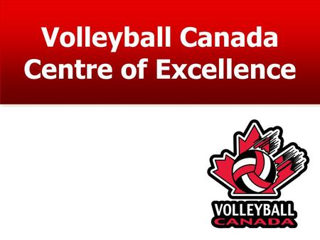 Volleyball Canada Centre of Excellence. 1. Canadian athletes have poor fundamental volleyball skills. 2. Canadian 16-18 year old athletes are around 100.