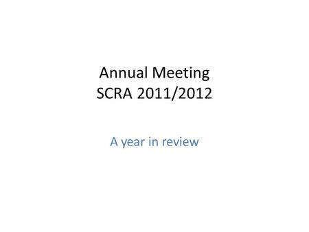 Annual Meeting SCRA 2011/2012 A year in review. Agenda Introductions Election of New Board members Committees Tennis Aquatics Membership Financials.