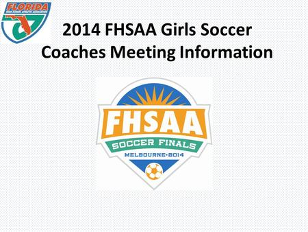 2014 FHSAA Girls Soccer Coaches Meeting Information.