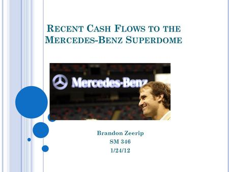 R ECENT C ASH F LOWS TO THE M ERCEDES -B ENZ S UPERDOME Brandon Zeerip SM 346 1/24/12.