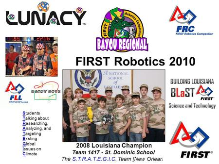 2008 Louisiana Champion Team 1417 - St. Dominic School The S.T.R.A.T.E.G.I.C. Team [New Orleans] FIRST Robotics 2010 Students Talking about Researching,