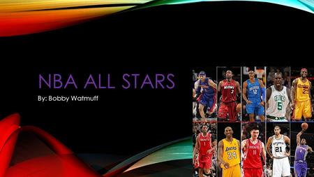 NBA ALL STARS By: Bobby Watmuff. LEBRON JAMES LeBron James is a great player. The team he is on right know is the Miami heat. He was MVP for 4 seasons.