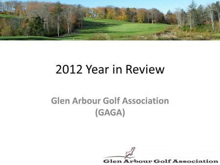 2012 Year in Review Glen Arbour Golf Association (GAGA)