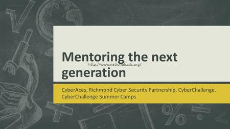 Mentoring the next generation CyberAces, Richmond Cyber Security Partnership, CyberChallenge, CyberChallenge Summer Camps