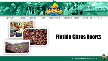 Presentation by Florida Citrus Sports Florida Citrus Sports.