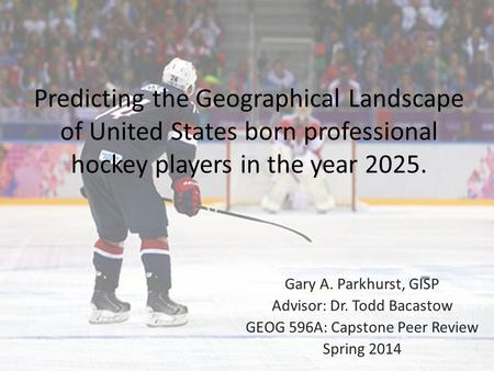 Gary A. Parkhurst, GISP Advisor: Dr. Todd Bacastow GEOG 596A: Capstone Peer Review Spring 2014 Predicting the Geographical Landscape of United States born.